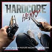 Hardcore Henry (Original Motion Picture Soundtrack & Score) de Various Artists