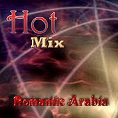 Hot Mix- Romantic Arabia by Various Artists