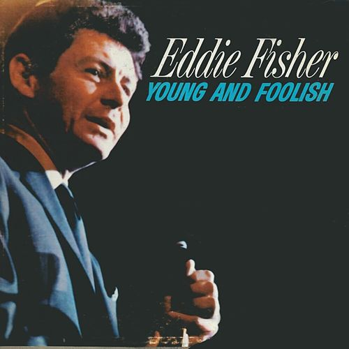 Young and Foolish by Eddie Fisher