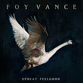 Upbeat Feelgood by Foy Vance