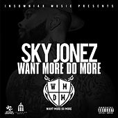 Want More Do More by Sky Jonez