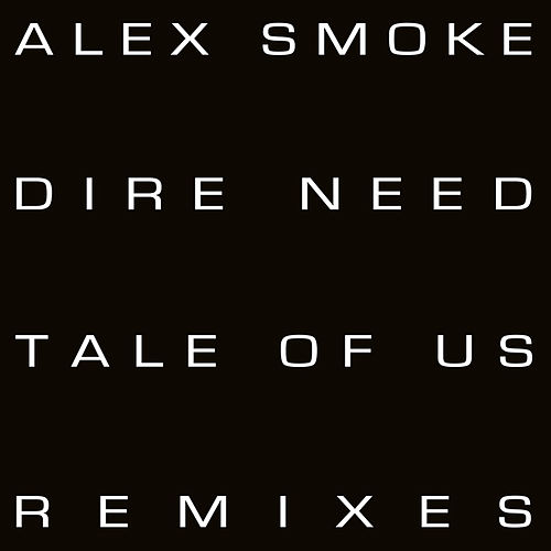 Dire Need (Tale Of Us Remixes) by Alex Smoke