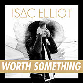 Worth Something von Isac Elliot