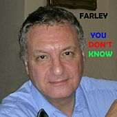 You Don't Know by Farley
