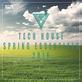 Tech House Spring Essentials 2016 by Various Artists