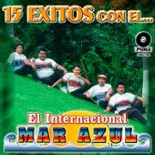 15 Exitos Con El Internacional Mar Azul by El Internacional Mar Azul