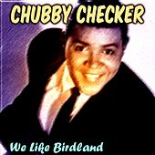 We Like Birdland von Chubby Checker