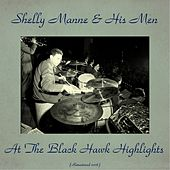 At the Black Hawk Highlights (All Tracks Remastered 2016) by Shelly Manne