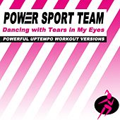 Dancing with Tears in My Eyes (Powerful Uptempo Cardio, Fitness, Crossfit & Aerobics Workout Versions) by Power Sport Team
