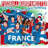 Fussball Europameister - Alle Fußball Hits zur EM in Frankreich von Various Artists