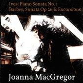 Ives: Piano Sonata No. 1 - Barber: Piano Sonata, Op. 26 & Excursions, Op. 20 by Joanna MacGregor