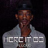 Here It Go by Fl Loud