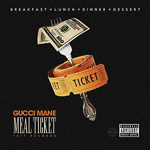 Meal Ticket by Gucci Mane