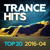 Trance Hits Top 20 - 2016-04 by Various Artists