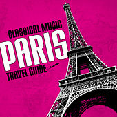 Classical Music Travel Guide: Paris by Various Artists