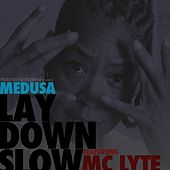 Lay Down Slow (feat. MC Lyte) - Single by Medusa