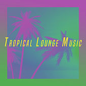 Tropical Lounge Music by Various Artists