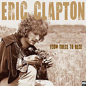Eric Clapton - From There to Here de Eric Clapton