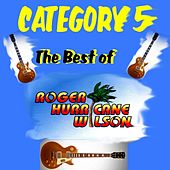 Category 5: The Best of Roger Hurricane Wilson by Roger Hurricane Wilson