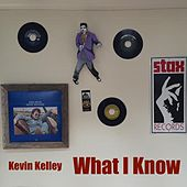 What I Know by Kevin Kelley