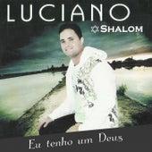 Eu Tenho um Deus (Shalom) by Luciano