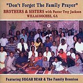 Don't Forget the Family Prayer (with Pastor Troy Jackson) by Brothers & Sisters