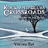 Rock and Blues Crossroads - The Story of the Blues, Vol. 10 by Various Artists
