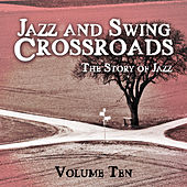 Jazz and Swing Crossroads - The Story of Jazz, Vol. 10 by Various Artists