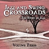 Jazz and Swing Crossroads - The Story of Jazz, Vol. 3 by Various Artists