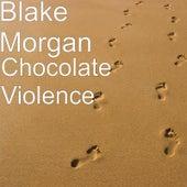 Chocolate Violence von Blake Morgan