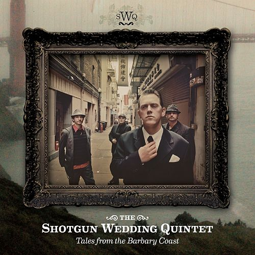 Tales From The Barbary Coast by The Shotgun Wedding Quintet
