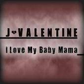 I Love My Baby Mama - Single by J. Valentine