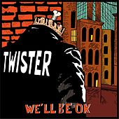 We'll Be Ok by Twister