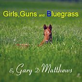 Girls, Guns and Bluegrass by Gary D. Matthews