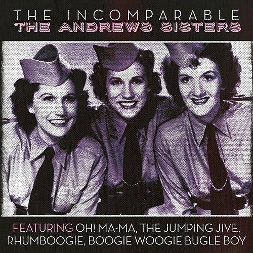 The Incomparable The Andrews Sisters by The Andrews Sisters