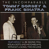 The Incomparable Tommy Dorsey & Frank Sinatra by Tommy Dorsey