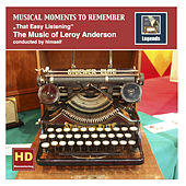 Musical Moments to Remember: The Music of Leroy Anderson – That Easy Listening (Remastered 2016) by Various Artists
