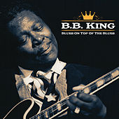 BB King - Blues on Top of the Blues de B.B. King