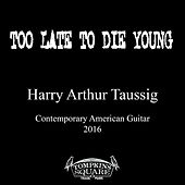 Too Old To Die Young by Harry Taussig