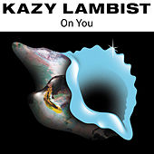 On You - Single de Kazy Lambist