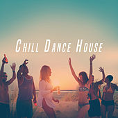 Chill Dance House by Various Artists