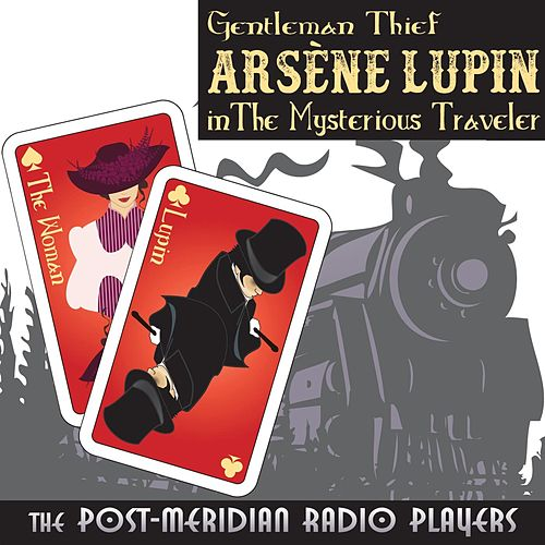 Arsène Lupin in the Mysterious Traveler by Post-Meridian Radio Players