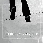 Heroes Waking Up by Anna Tivel