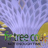 Not Enough Time de Fir tree Coat