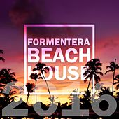 Formentera Beach House 2016 by Various Artists