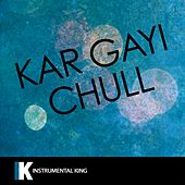 Kar Gayi Chull (In the Style of Kapoor & Sons, Sidharth Malhotra, Alia Bhatt, Badshah, & Fazilpuria) [Karaoke Version] - Single by Instrumental King