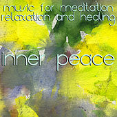Inner Peace: Music for Meditation, Relaxation & Healing by Various Artists