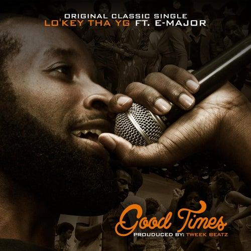 Good Times (feat. E-Major) by Lo'Key Tha YG