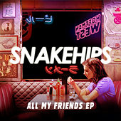 All My Friends - EP de Snakehips
