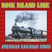 Rock Island Line: American Railroad Songs by Various Artists